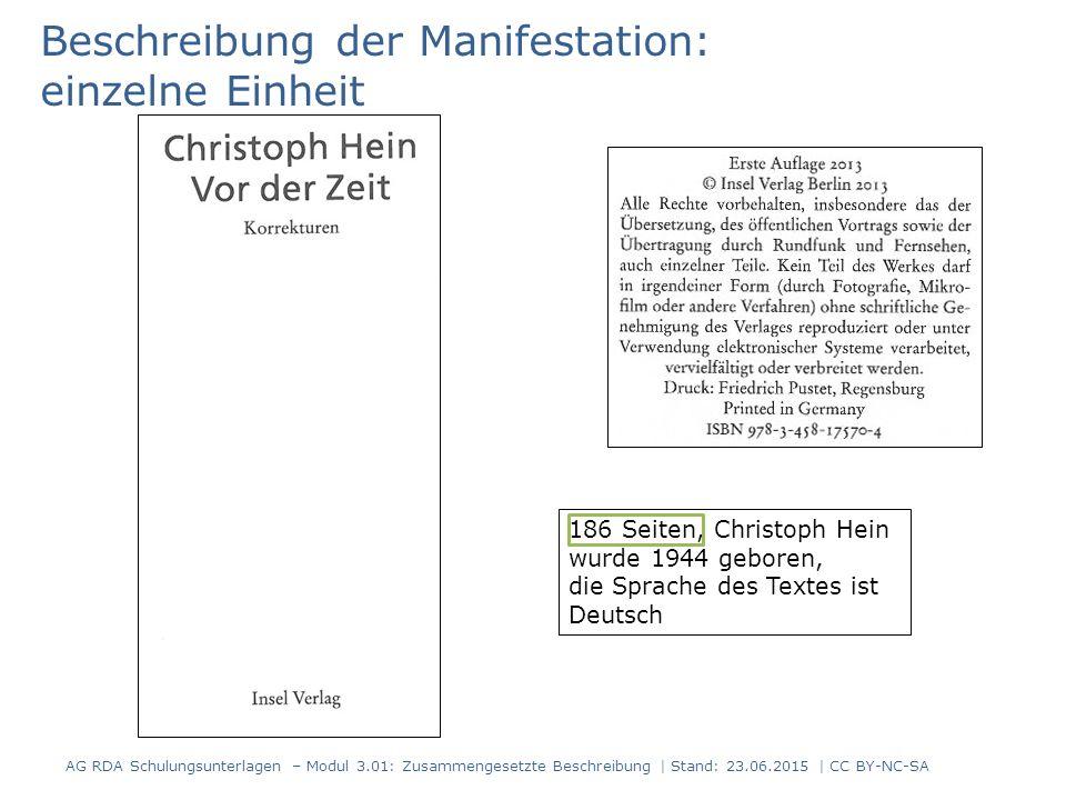 Beschreibung der Manifestation: einzelne Einheit 186 Seiten, Christoph Hein wurde 1944 geboren, die Sprache des Textes ist Deutsch AG RDA Schulungsunterlagen – Modul 3.01: Zusammengesetzte Beschreibung | Stand: 23.06.2015 | CC BY-NC-SA