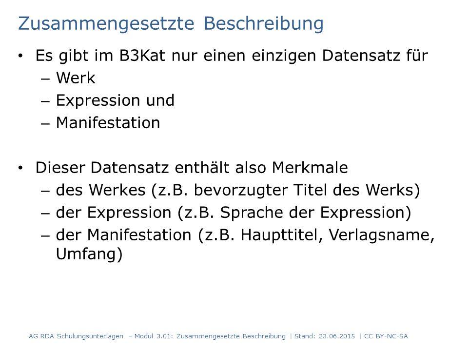 Zusammengesetzte Beschreibung Es gibt im B3Kat nur einen einzigen Datensatz für – Werk – Expression und – Manifestation Dieser Datensatz enthält also Merkmale – des Werkes (z.B.