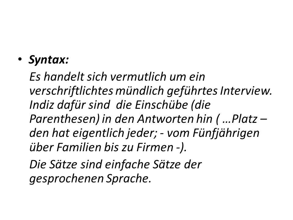 Syntax: Es handelt sich vermutlich um ein verschriftlichtes mündlich geführtes Interview.