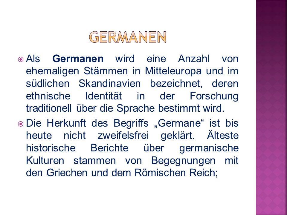  Als Germanen wird eine Anzahl von ehemaligen Stämmen in Mitteleuropa und im südlichen Skandinavien bezeichnet, deren ethnische Identität in der Fors