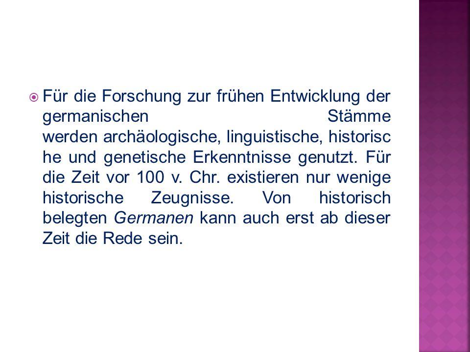  Für die Forschung zur frühen Entwicklung der germanischen Stämme werden archäologische, linguistische, historisc he und genetische Erkenntnisse genu