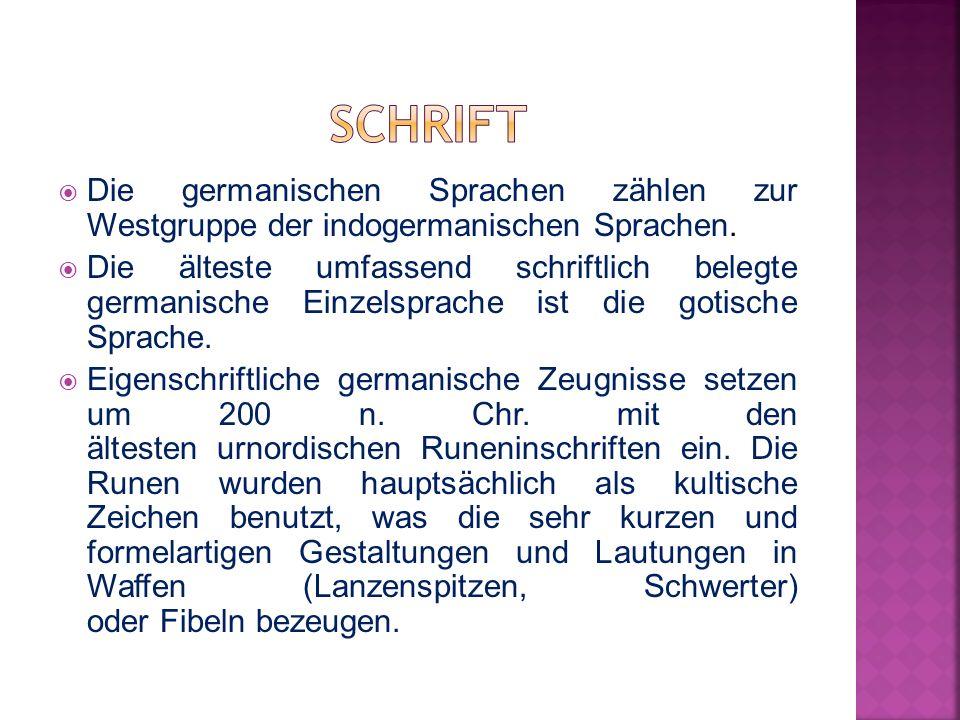  Die germanischen Sprachen zählen zur Westgruppe der indogermanischen Sprachen.  Die älteste umfassend schriftlich belegte germanische Einzelsprache