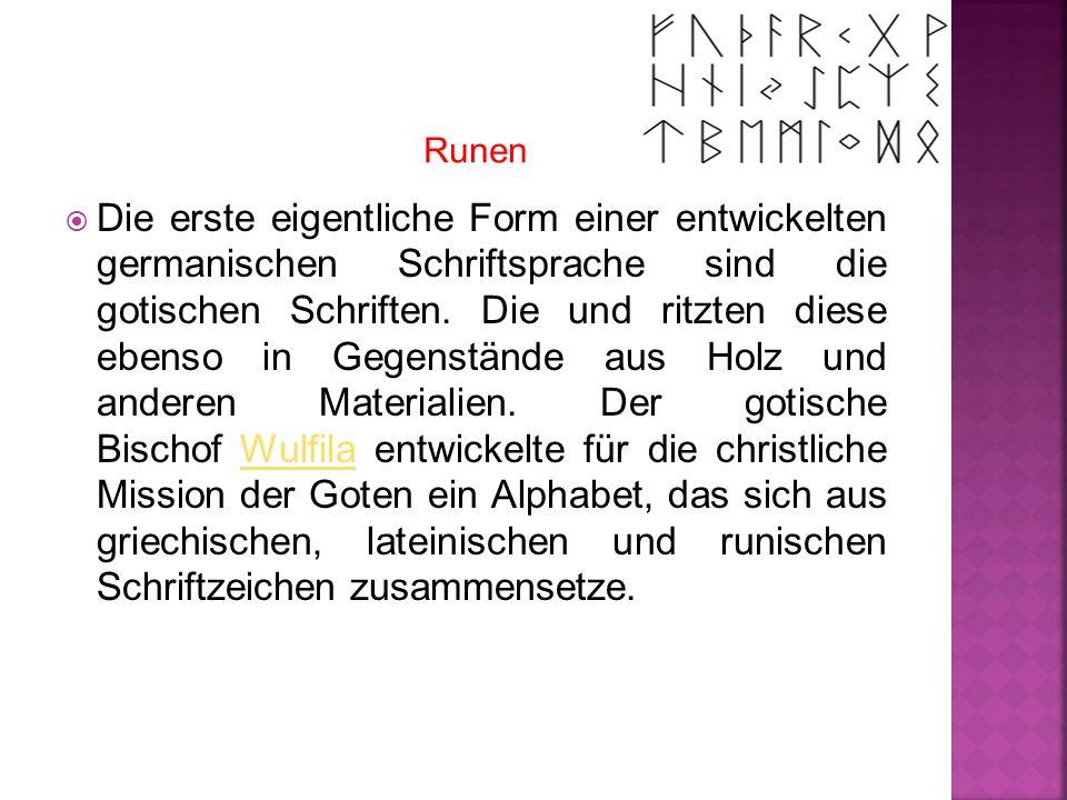  Die erste eigentliche Form einer entwickelten germanischen Schriftsprache sind die gotischen Schriften. Die und ritzten diese ebenso in Gegenstände