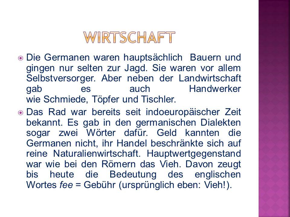  Die Germanen waren hauptsächlich Bauern und gingen nur selten zur Jagd. Sie waren vor allem Selbstversorger. Aber neben der Landwirtschaft gab es au