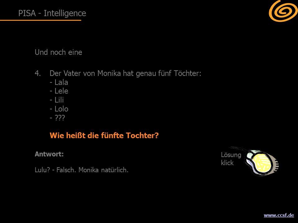 www.ccsf.de Und noch eine 4.Der Vater von Monika hat genau fünf Töchter: - Lala - Lele - Lili - Lolo - .