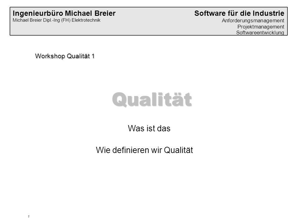 Ingenieurbüro Michael Breier Michael Breier Dipl.-Ing (FH) Elektrotechnik Software für die Industrie Anforderungsmanagement Projektmanagement Softwareentwicklung 1 Workshop Qualität 1 Qualität Was ist das Wie definieren wir Qualität