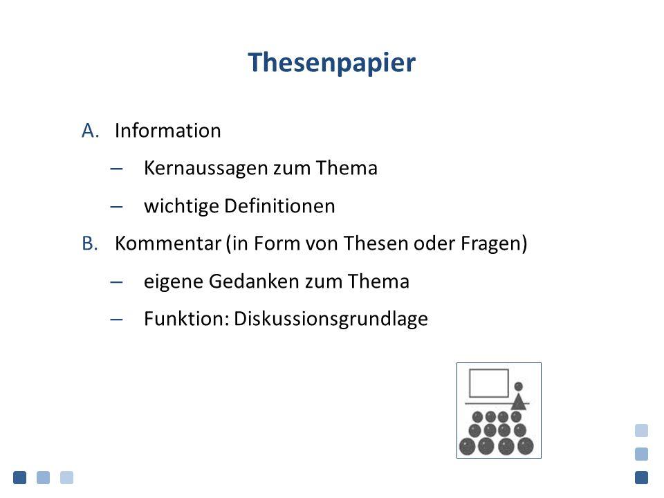 Thesenpapier A.Information – Kernaussagen zum Thema – wichtige Definitionen B.Kommentar (in Form von Thesen oder Fragen) – eigene Gedanken zum Thema – Funktion: Diskussionsgrundlage