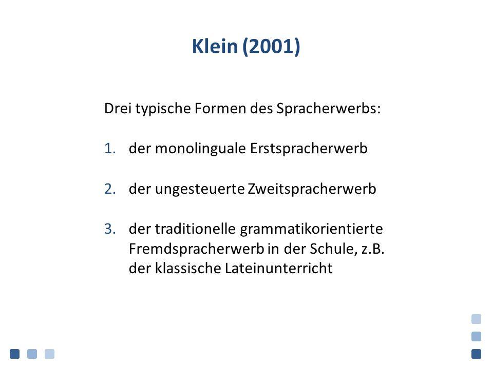 Klein (2001) Drei typische Formen des Spracherwerbs: 1.der monolinguale Erstspracherwerb 2.der ungesteuerte Zweitspracherwerb 3.der traditionelle gram