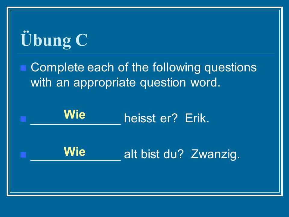 Übung C Complete each of the following questions with an appropriate question word.