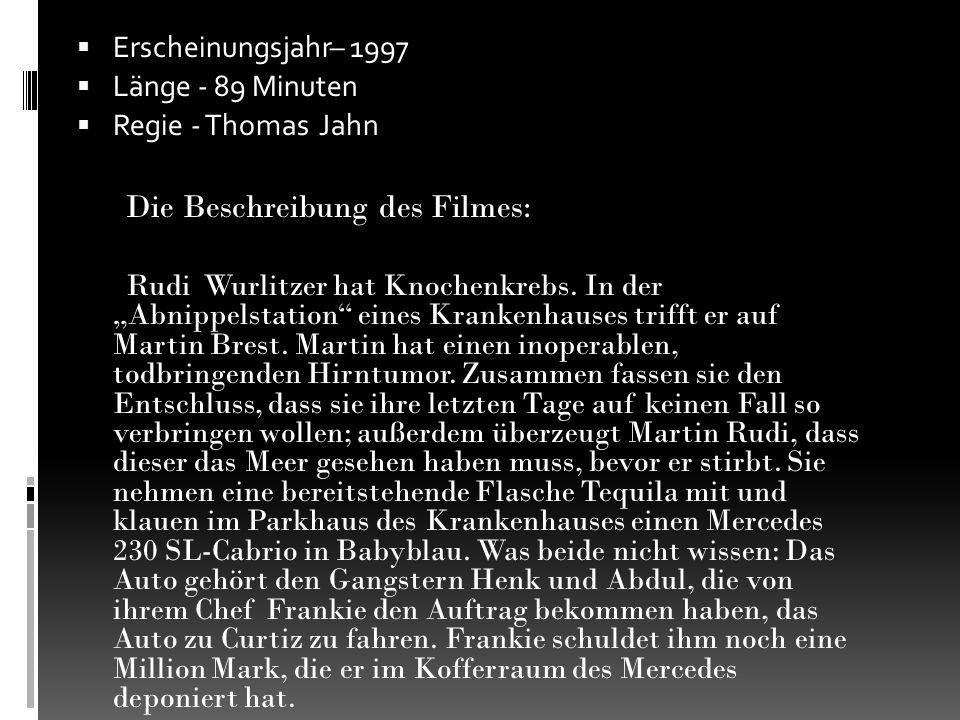 """ Erscheinungsjahr– 1997  Länge - 89 Minuten  Regie - Thomas Jahn Die Beschreibung des Filmes: Rudi Wurlitzer hat Knochenkrebs. In der """"Abnippelstat"""