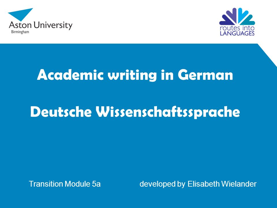 Academic writing in German Deutsche Wissenschaftssprache Transition Module 5a developed by Elisabeth Wielander