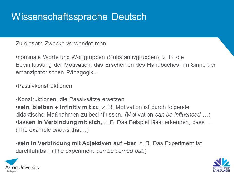 Wissenschaftssprache Deutsch Zu diesem Zwecke verwendet man: nominale Worte und Wortgruppen (Substantivgruppen), z. B. die Beeinflussung der Motivatio