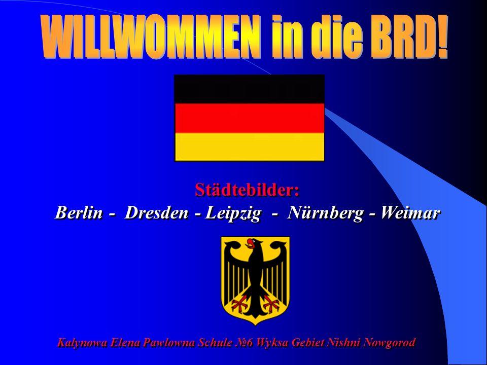 Städtebilder: Berlin - Dresden - Leipzig - Nürnberg - Weimar Städtebilder: Berlin - Dresden - Leipzig - Nürnberg - Weimar Kalynowa Elena Pawlowna Schule №6 Wyksa Gebiet Nishni Nowgorod
