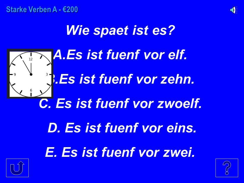 Starke Verben A - €100 Wie spaet ist es. A. Es ist drei Uhr.
