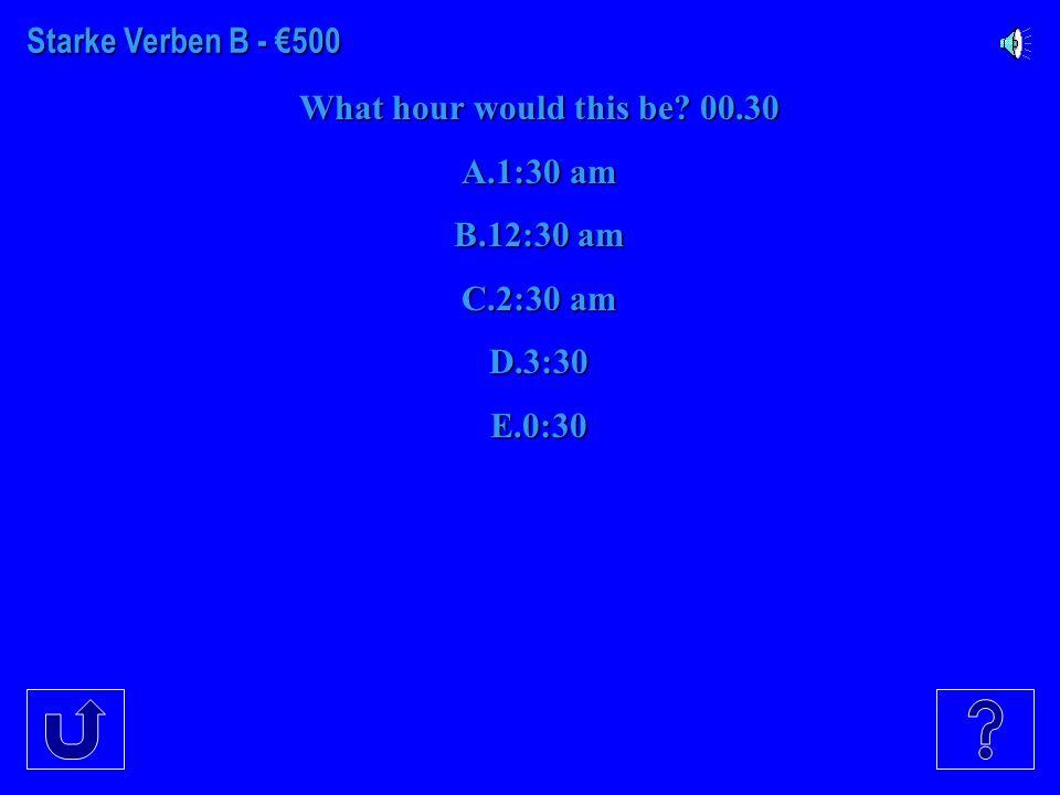 Starke äβü B - €400 Wie spaet ist es? 13.00 A.12:00p.m. B.1:00pm C.2:00pm D.3:00 pm E.4:00 pm