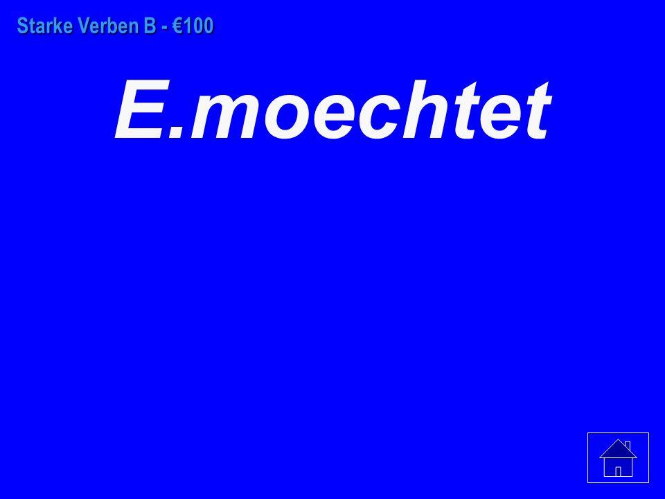 Starke Verben A - €500 D. moechten