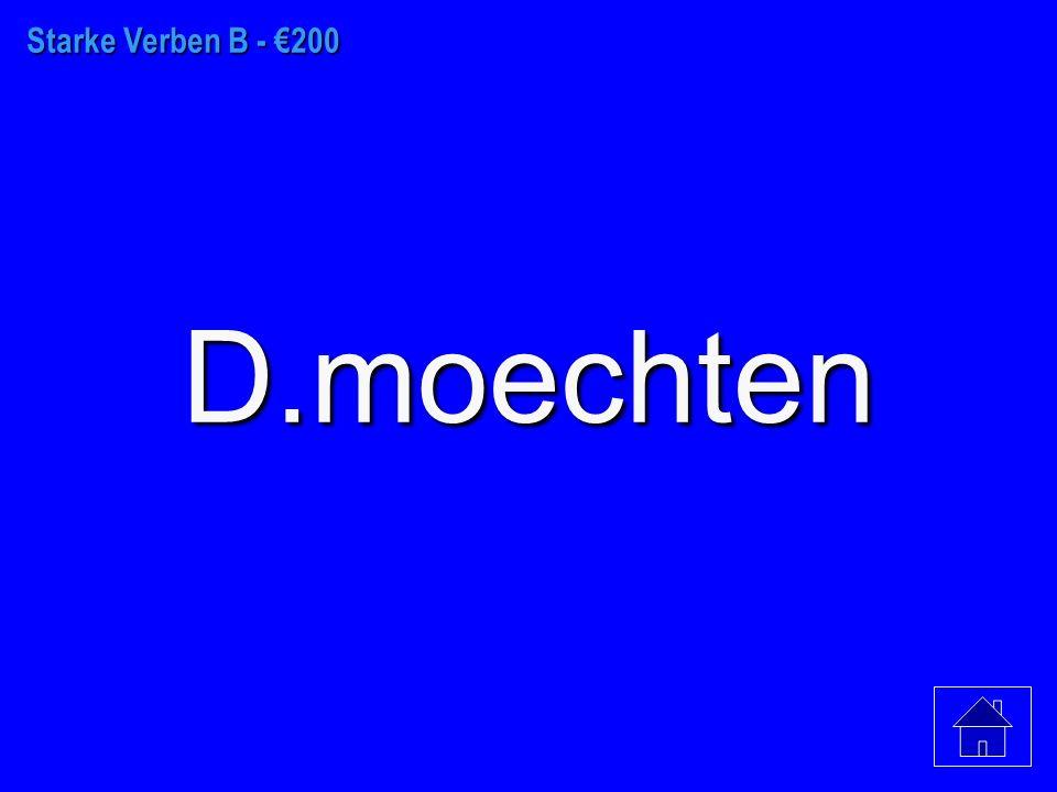 Starke Verben B - €100 E.moechtet