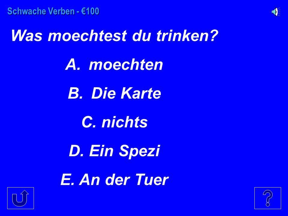 Schwache Verben - €100 Was moechtest du trinken.A.moechten B.Die Karte C.