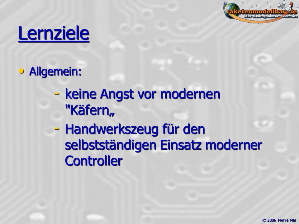 """© 2006 Pierre Mai Lernziele Allgemein: Allgemein: - keine Angst vor modernen Käfern"""" - Handwerkszeug für den selbstständigen Einsatz moderner Controller"""