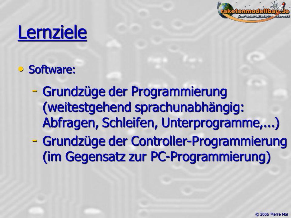 © 2006 Pierre Mai Lernziele Software: Software: - Grundzüge der Programmierung (weitestgehend sprachunabhängig: Abfragen, Schleifen, Unterprogramme,...) - Grundzüge der Controller-Programmierung (im Gegensatz zur PC-Programmierung)