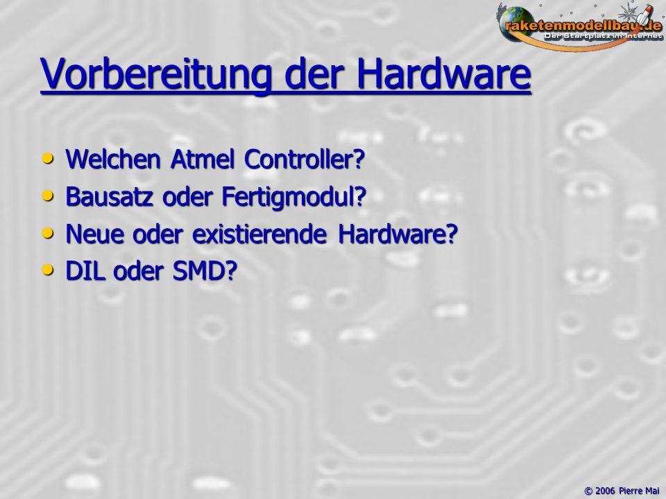 © 2006 Pierre Mai Vorbereitung der Hardware Welchen Atmel Controller.