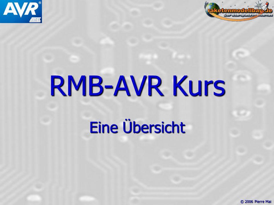 © 2006 Pierre Mai RMB-AVR Kurs Eine Übersicht