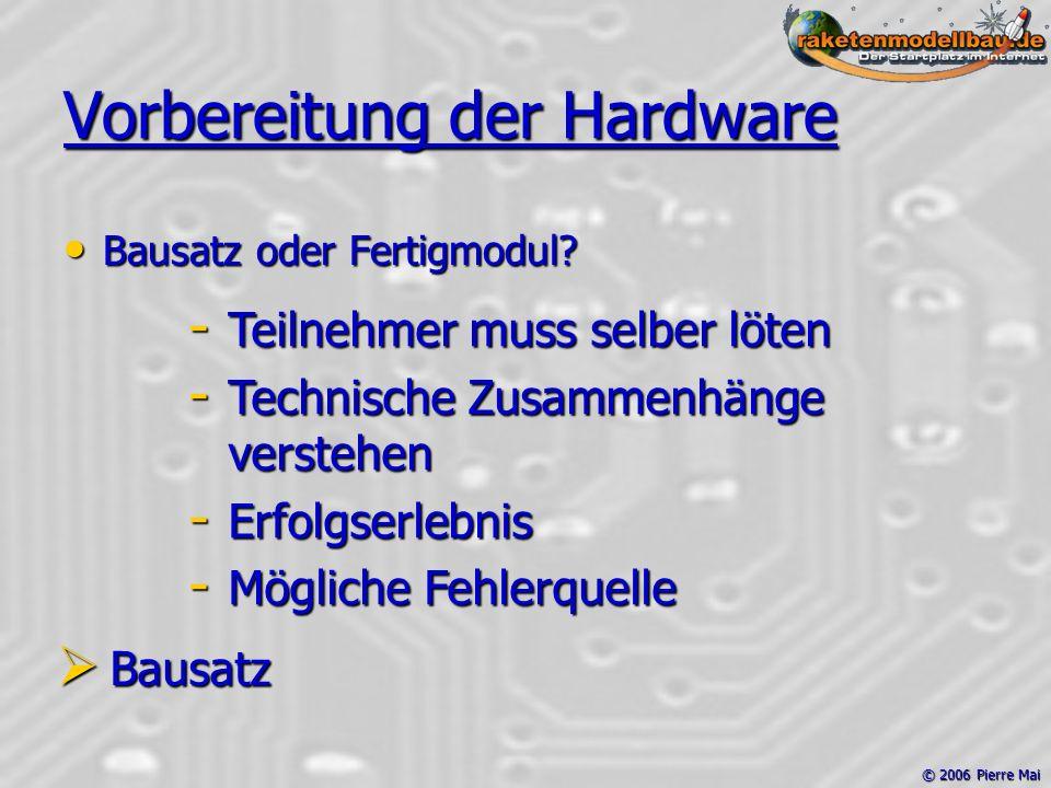 © 2006 Pierre Mai Vorbereitung der Hardware Bausatz oder Fertigmodul.
