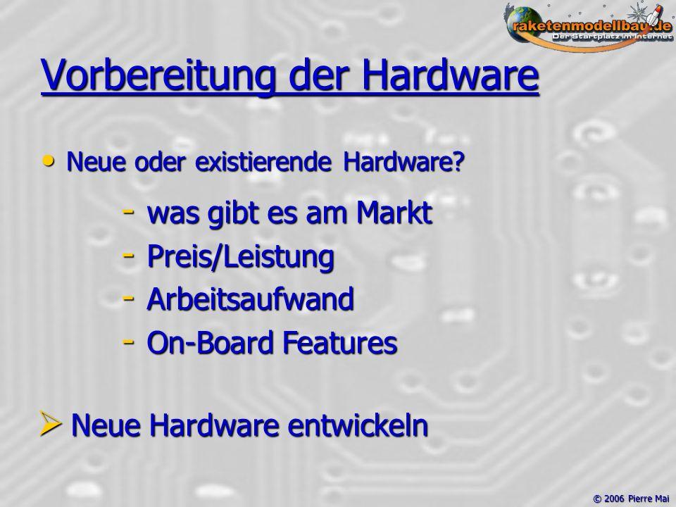 © 2006 Pierre Mai Vorbereitung der Hardware Neue oder existierende Hardware.