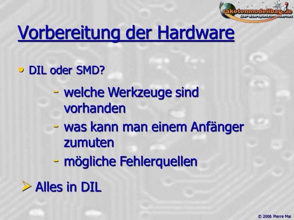 © 2006 Pierre Mai Vorbereitung der Hardware DIL oder SMD.