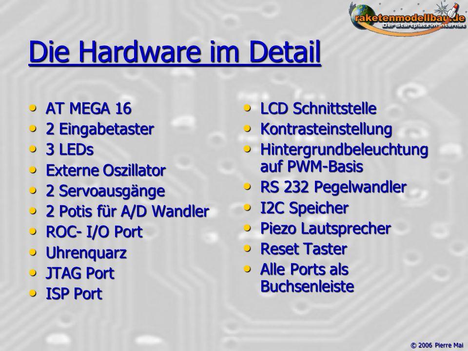 © 2006 Pierre Mai Die Hardware im Detail AT MEGA 16 AT MEGA 16 2 Eingabetaster 2 Eingabetaster 3 LEDs 3 LEDs Externe Oszillator Externe Oszillator 2 S