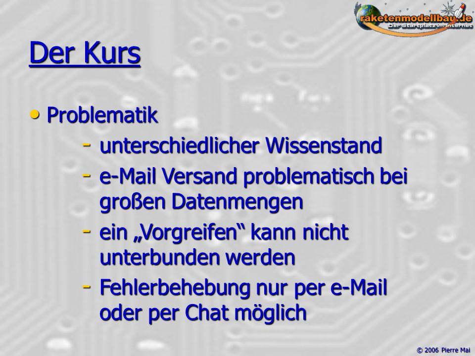 """© 2006 Pierre Mai Der Kurs Problematik Problematik - unterschiedlicher Wissenstand - e-Mail Versand problematisch bei großen Datenmengen - ein """"Vorgreifen kann nicht unterbunden werden - Fehlerbehebung nur per e-Mail oder per Chat möglich"""