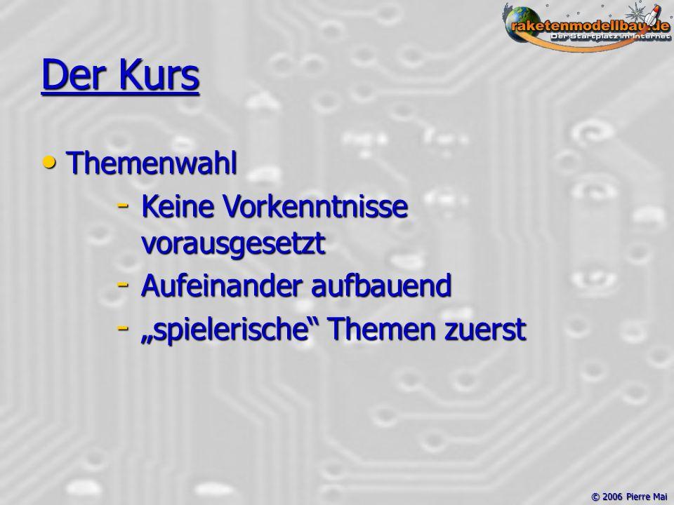 """© 2006 Pierre Mai Der Kurs Themenwahl Themenwahl - Keine Vorkenntnisse vorausgesetzt - Aufeinander aufbauend - """"spielerische Themen zuerst"""