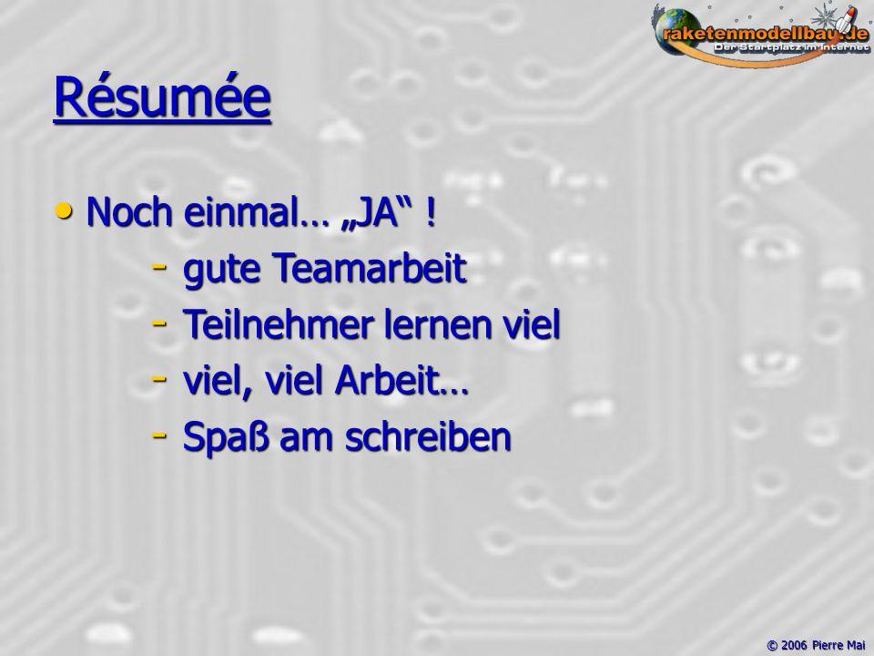 """© 2006 Pierre Mai Résumée Noch einmal… """"JA"""" ! Noch einmal… """"JA"""" ! - gute Teamarbeit - Teilnehmer lernen viel - viel, viel Arbeit… - Spaß am schreiben"""