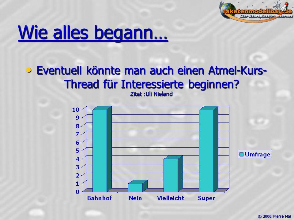 © 2006 Pierre Mai Wie alles begann… Eventuell könnte man auch einen Atmel-Kurs- Thread für Interessierte beginnen.