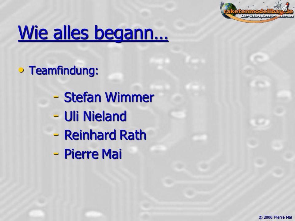 © 2006 Pierre Mai Wie alles begann… Teamfindung: Teamfindung: - Stefan Wimmer - Uli Nieland - Reinhard Rath - Pierre Mai