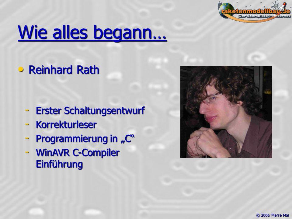 """© 2006 Pierre Mai Wie alles begann… Reinhard Rath Reinhard Rath - Erster Schaltungsentwurf - Korrekturleser - Programmierung in """"C - WinAVR C-Compiler Einführung"""
