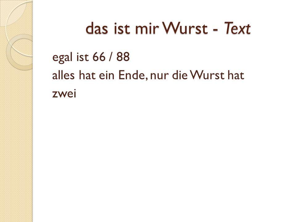 das ist mir Wurst - Text egal ist 66 / 88 alles hat ein Ende, nur die Wurst hat zwei