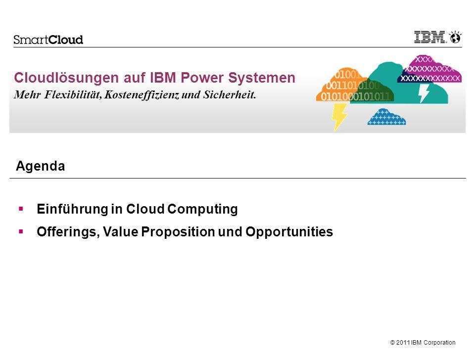 © 2011 IBM Corporation Agenda Cloudlösungen auf IBM Power Systemen Mehr Flexibilität, Kosteneffizienz und Sicherheit.