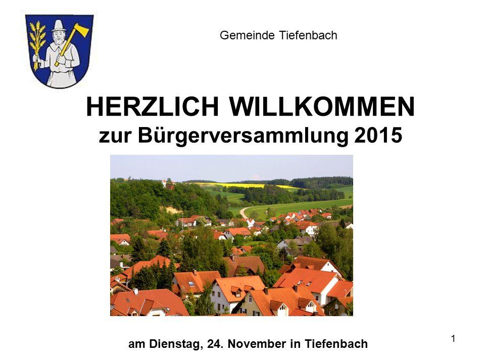 HERZLICH WILLKOMMEN zur Bürgerversammlung 2015 Gemeinde Tiefenbach am Dienstag, 24.