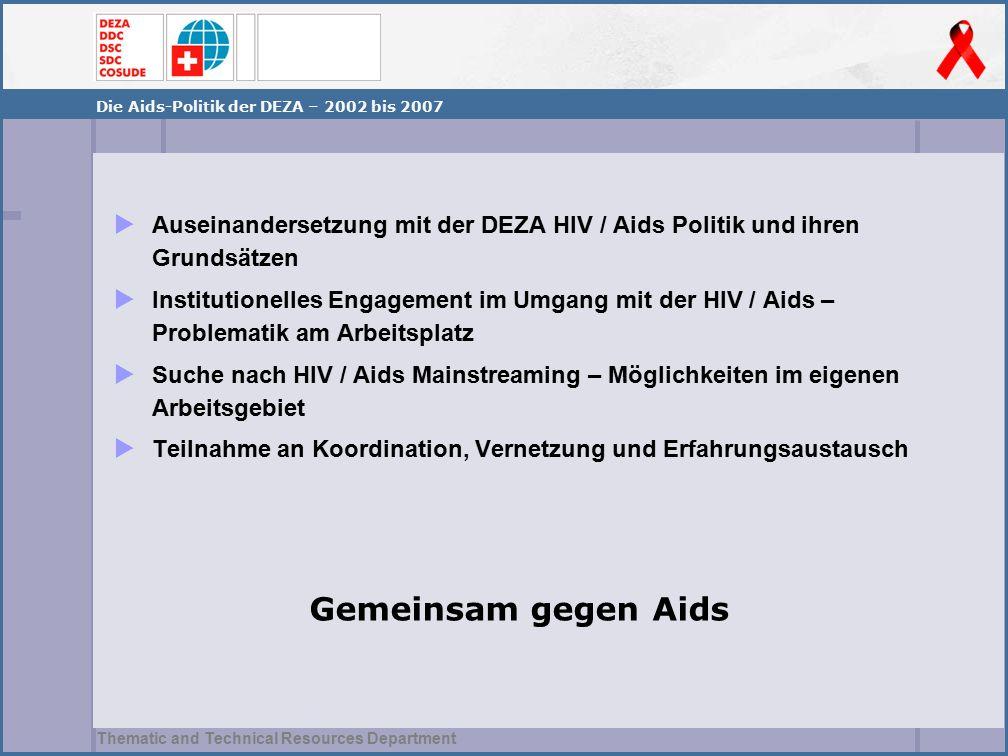 Thematic and Technical Resources Department  Auseinandersetzung mit der DEZA HIV / Aids Politik und ihren Grundsätzen  Institutionelles Engagement i