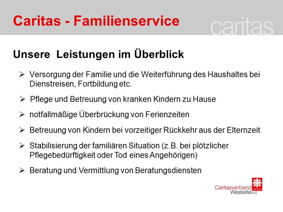 Caritas - Familienservice Unsere Leistungen im Überblick  Versorgung der Familie und die Weiterführung des Haushaltes bei Dienstreisen, Fortbildung etc.