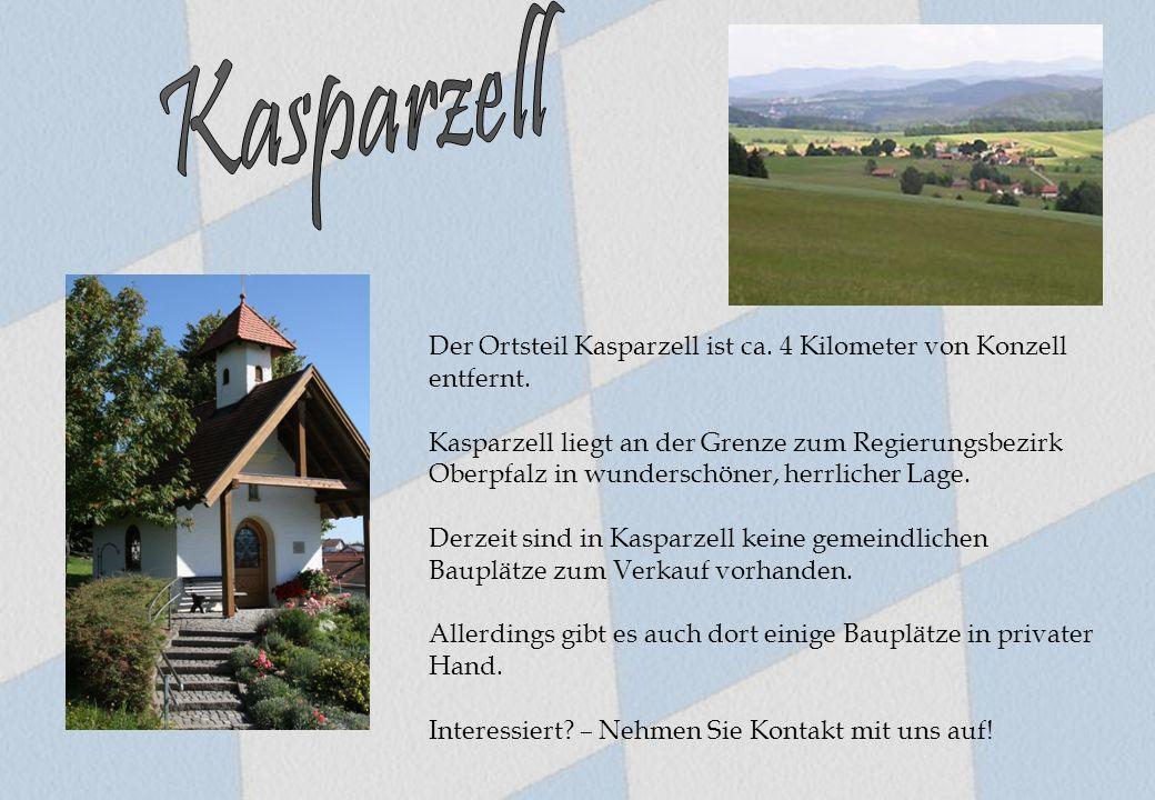 Der Ortsteil Kasparzell ist ca. 4 Kilometer von Konzell entfernt. Kasparzell liegt an der Grenze zum Regierungsbezirk Oberpfalz in wunderschöner, herr