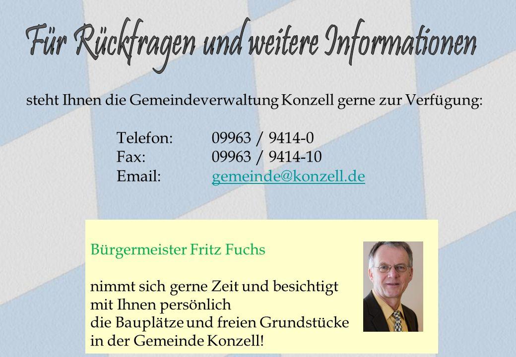 steht Ihnen die Gemeindeverwaltung Konzell gerne zur Verfügung: Telefon: 09963 / 9414-0 Fax:09963 / 9414-10 Email:gemeinde@konzell.degemeinde@konzell.