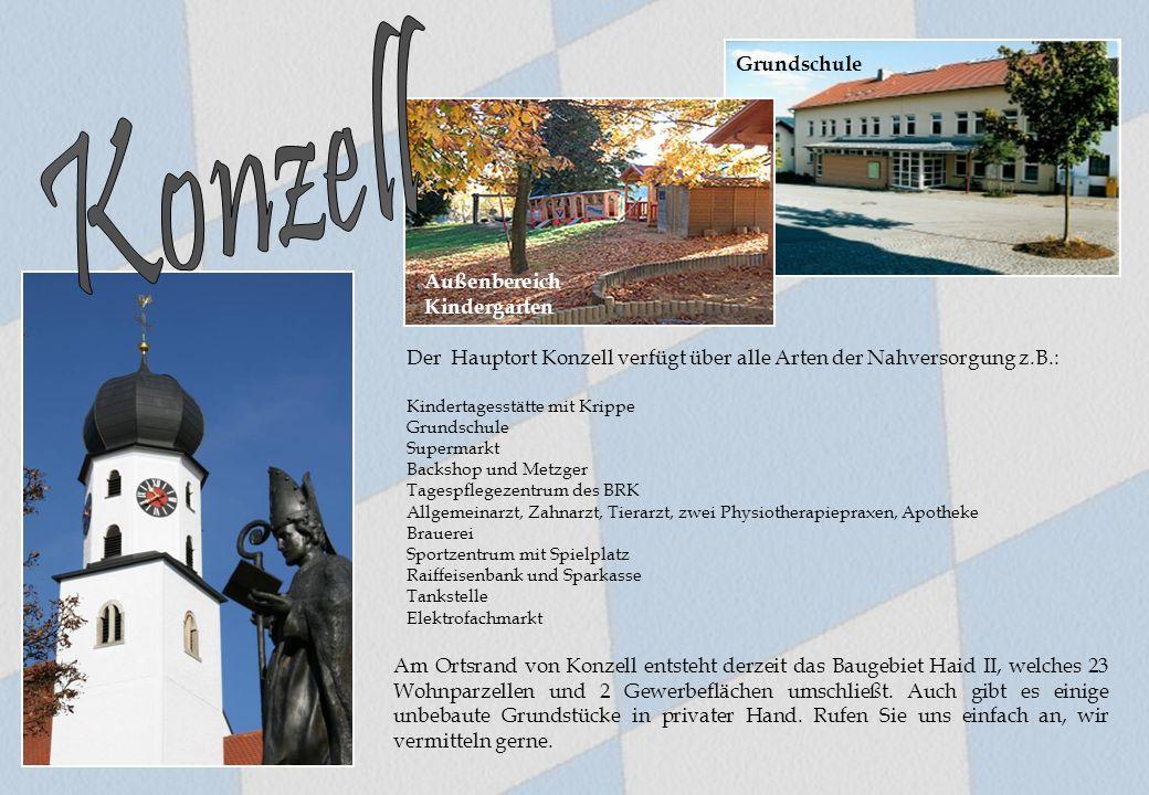 Der Hauptort Konzell verfügt über alle Arten der Nahversorgung z.B.: Kindertagesstätte mit Krippe Grundschule Supermarkt Backshop und Metzger Tagespfl