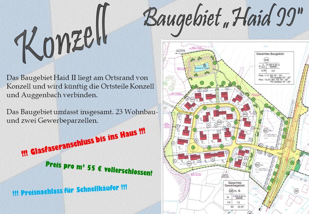 Das Baugebiet Haid II liegt am Ortsrand von Konzell und wird künftig die Ortsteile Konzell und Auggenbach verbinden. Das Baugebiet umfasst insgesamt.