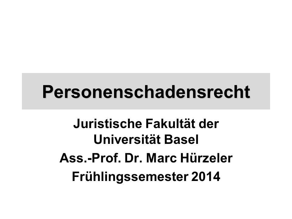 Personenschadensrecht Juristische Fakultät der Universität Basel Ass.-Prof. Dr. Marc Hürzeler Frühlingssemester 2014