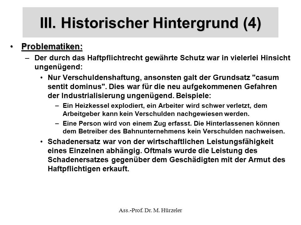 III. Historischer Hintergrund (4) Problematiken:Problematiken: –Der durch das Haftpflichtrecht gewährte Schutz war in vielerlei Hinsicht ungenügend: N