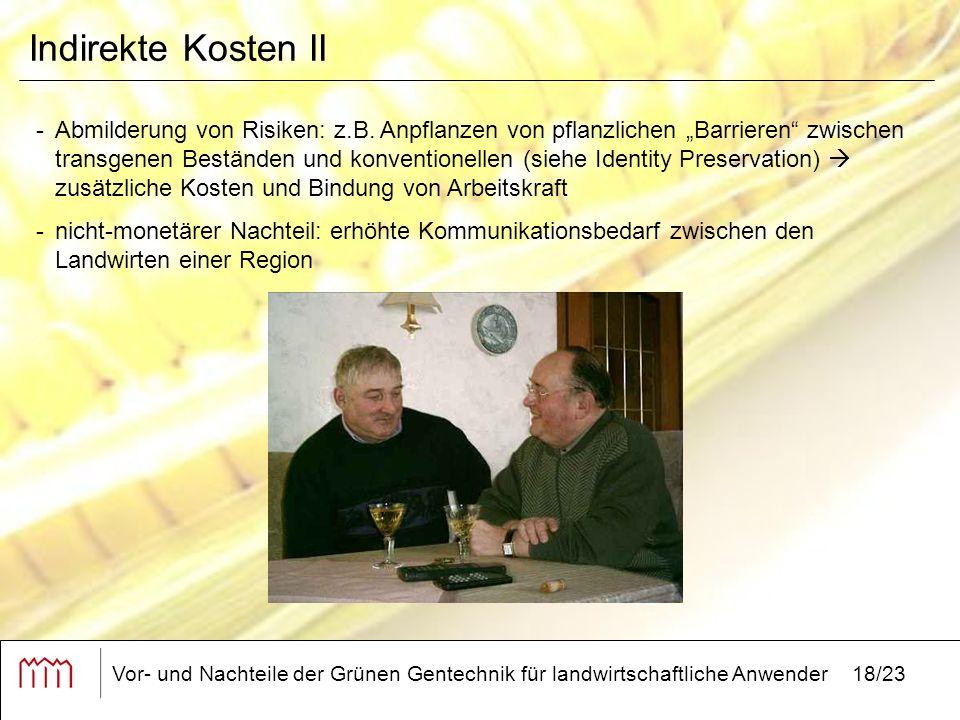 Vor- und Nachteile der Grünen Gentechnik für landwirtschaftliche Anwender18/23 Indirekte Kosten II -Abmilderung von Risiken: z.B.
