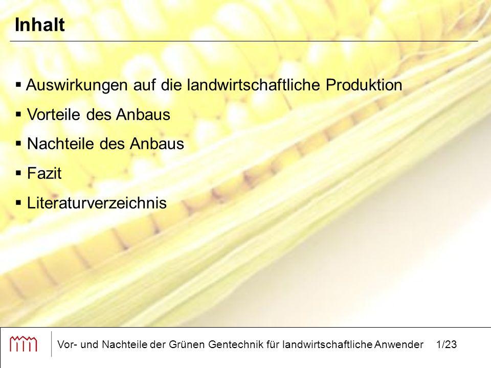 Vor- und Nachteile der Grünen Gentechnik für landwirtschaftliche Anwender1/23 Inhalt  Auswirkungen auf die landwirtschaftliche Produktion  Vorteile des Anbaus  Nachteile des Anbaus  Fazit  Literaturverzeichnis