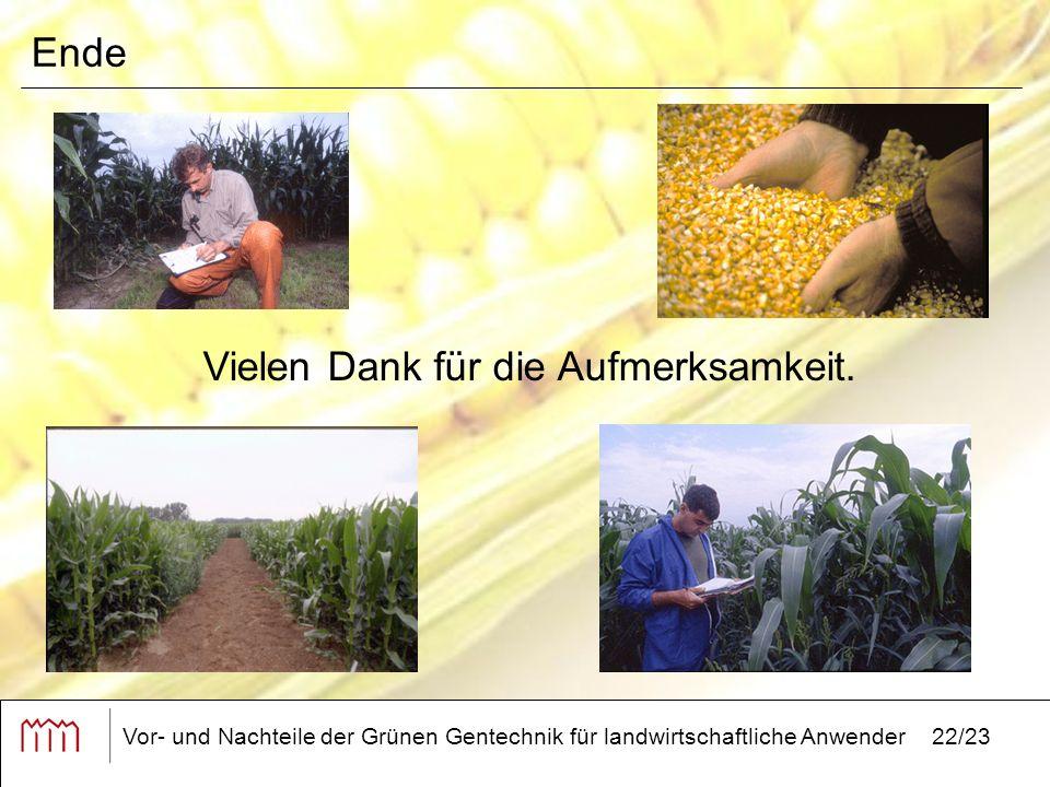Vor- und Nachteile der Grünen Gentechnik für landwirtschaftliche Anwender22/23 Ende Vielen Dank für die Aufmerksamkeit.